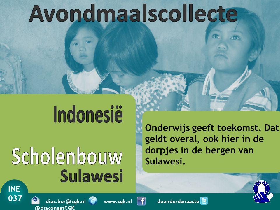 INE 037 diac.bur@cgk.nl www.cgk.nl deanderdenaaste @diaconaatCGK Onderwijs geeft toekomst. Dat geldt overal, ook hier in de dorpjes in de bergen van S