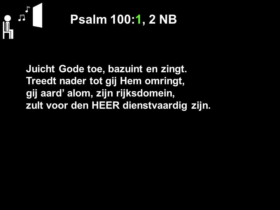 Psalm 100:1, 2 NB Juicht Gode toe, bazuint en zingt. Treedt nader tot gij Hem omringt, gij aard' alom, zijn rijksdomein, zult voor den HEER dienstvaar
