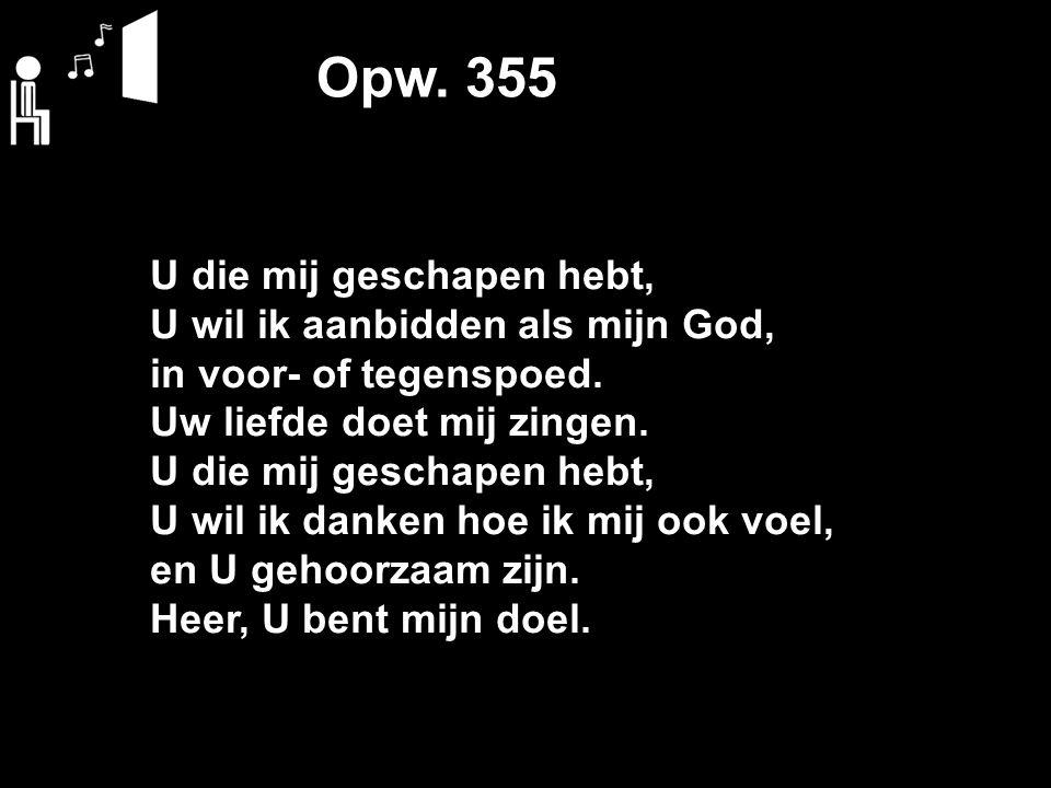 Opw. 355 U die mij geschapen hebt, U wil ik aanbidden als mijn God, in voor- of tegenspoed.