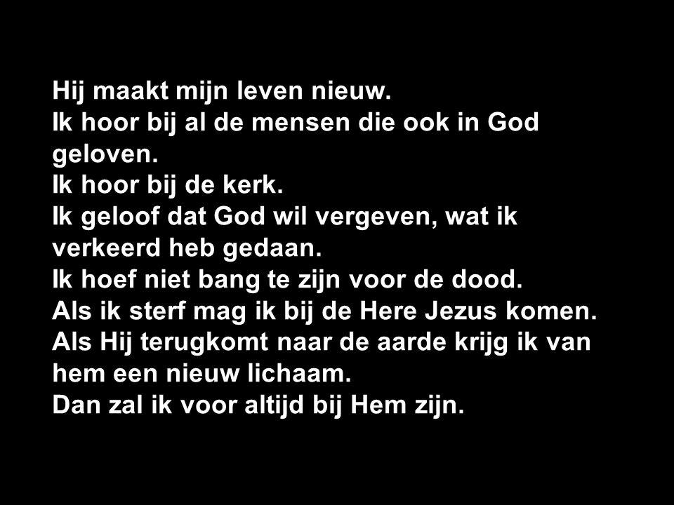 Hij maakt mijn leven nieuw. Ik hoor bij al de mensen die ook in God geloven.
