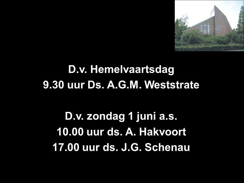 D.v. Hemelvaartsdag 9.30 uur Ds. A.G.M. Weststrate D.v.