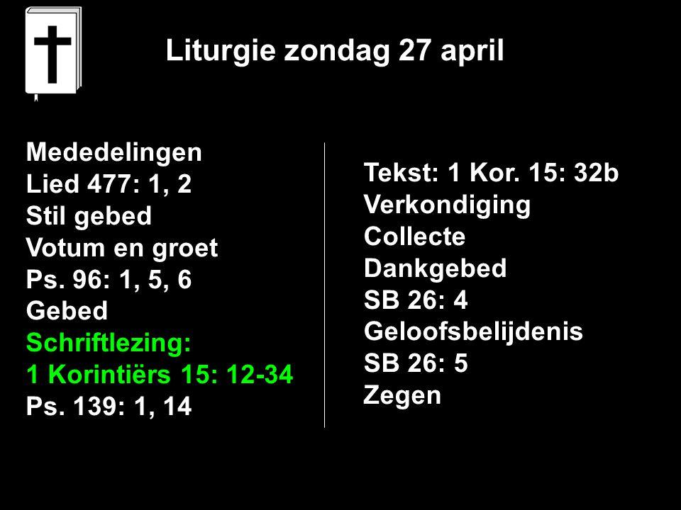 Liturgie zondag 27 april Mededelingen Lied 477: 1, 2 Stil gebed Votum en groet Ps.