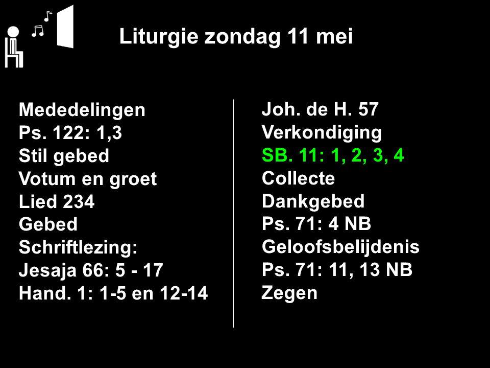 Liturgie zondag 11 mei Mededelingen Ps. 122: 1,3 Stil gebed Votum en groet Lied 234 Gebed Schriftlezing: Jesaja 66: 5 - 17 Hand. 1: 1-5 en 12-14 Joh.