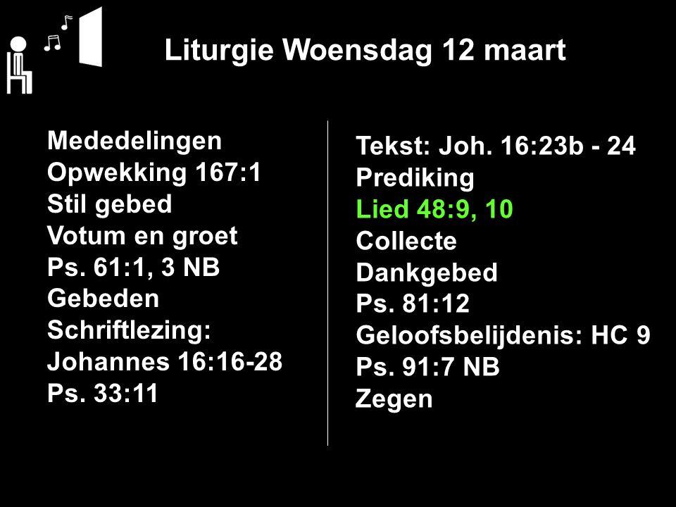 Liturgie Woensdag 12 maart Mededelingen Opwekking 167:1 Stil gebed Votum en groet Ps.