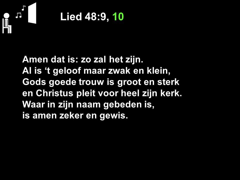 Lied 48:9, 10 Amen dat is: zo zal het zijn.