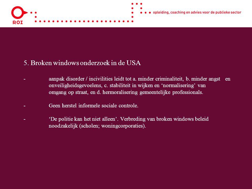5. Broken windows onderzoek in de USA -aanpak disorder / incivilities leidt tot a.