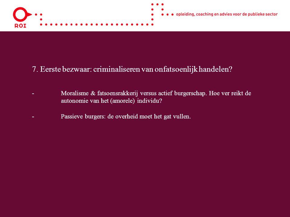 7. Eerste bezwaar: criminaliseren van onfatsoenlijk handelen? - Moralisme & fatsoensrakkerij versus actief burgerschap. Hoe ver reikt de autonomie van
