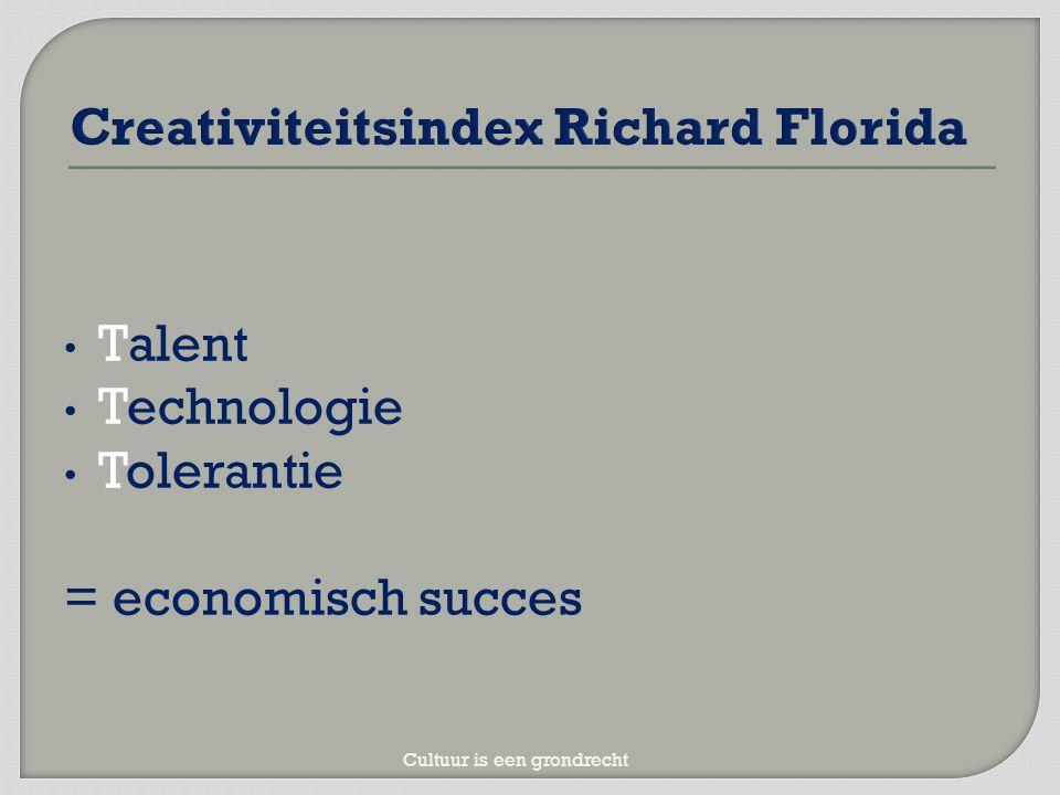 Talent Technologie Tolerantie = economisch succes Cultuur is een grondrecht