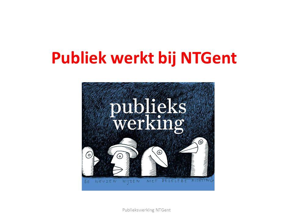 Publiek werkt bij NTGent Publiekswerking NTGent
