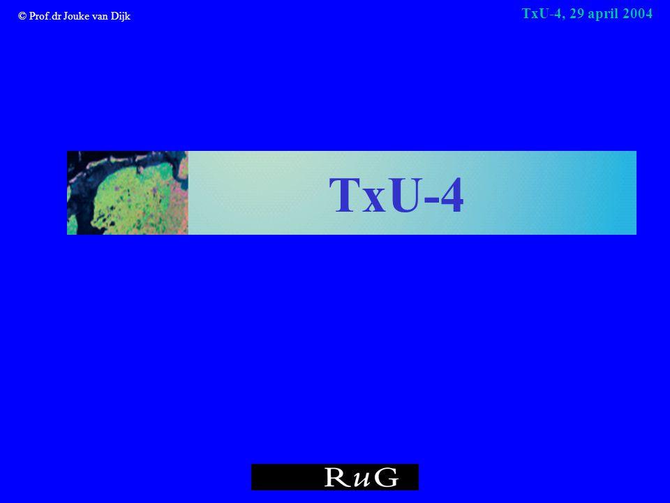 © Prof.dr Jouke van Dijk TxU-4, 29 april 2004 TxU-4