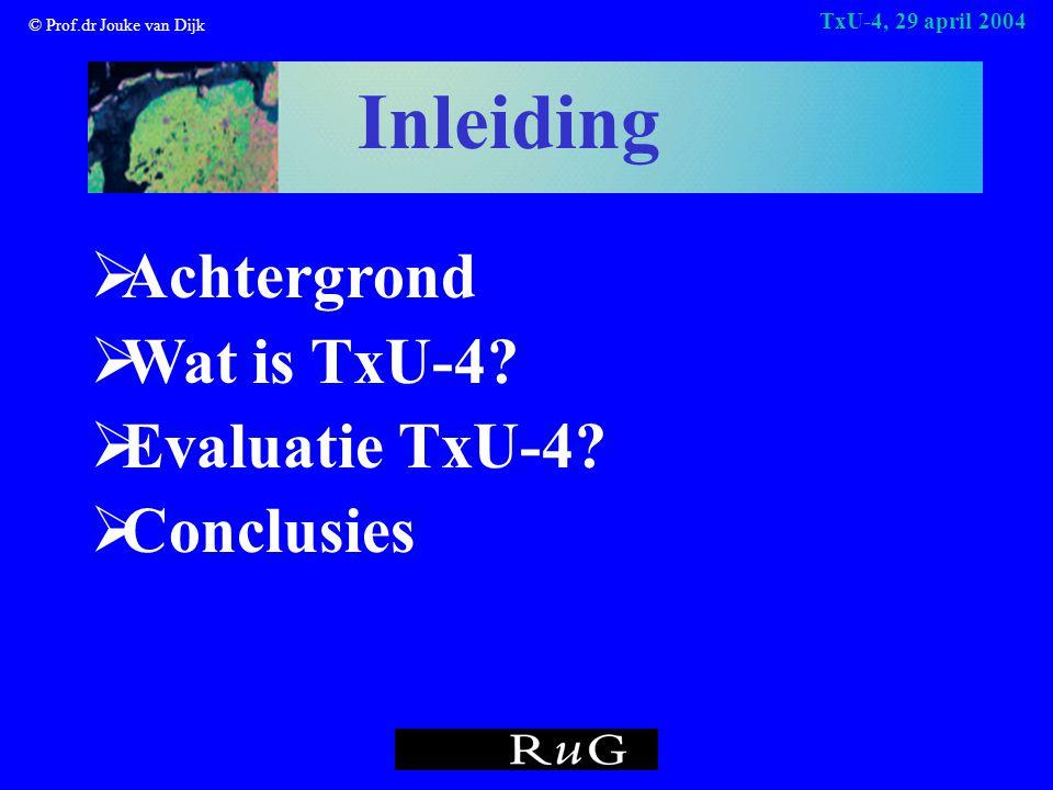 © Prof.dr Jouke van Dijk TxU-4, 29 april 2004 Inleiding  Achtergrond  Wat is TxU-4.
