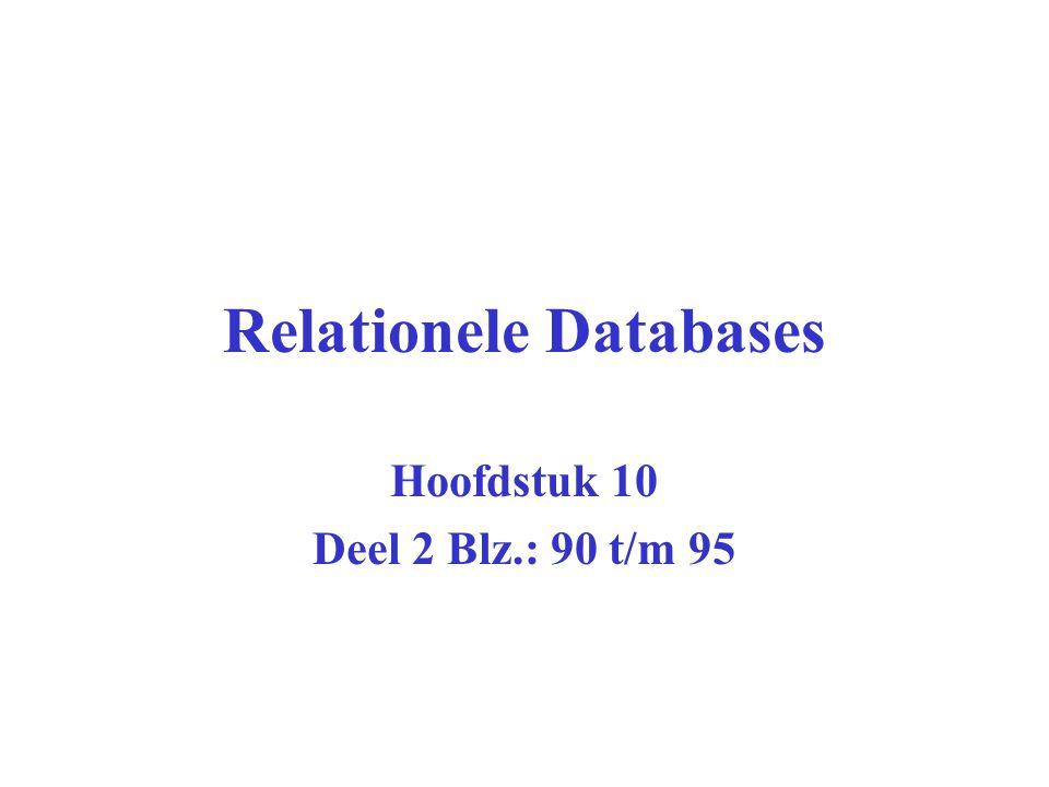 Relationele Databases Hoofdstuk 10 Deel 2 Blz.: 90 t/m 95