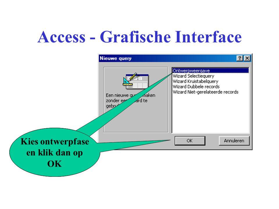 Access - Grafische Interface Kies ontwerpfase en klik dan op OK