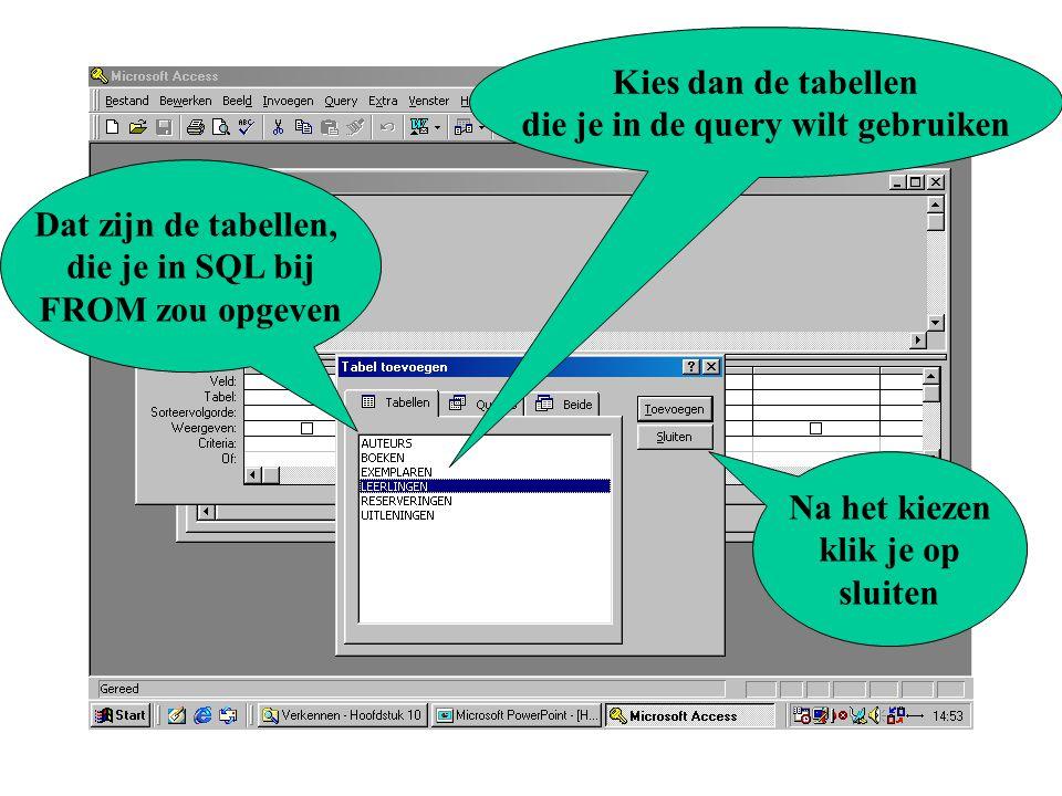 Access - Grafische Interface Kies dan de tabellen die je in de query wilt gebruiken Dat zijn de tabellen, die je in SQL bij FROM zou opgeven Na het kiezen klik je op sluiten