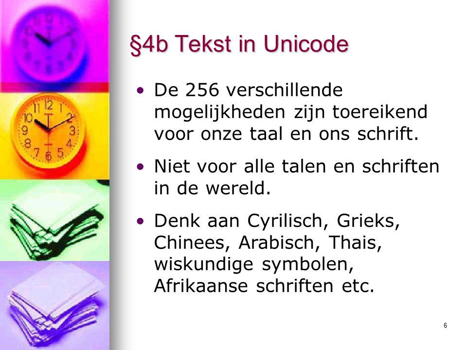 6 §4b Tekst in Unicode De 256 verschillende mogelijkheden zijn toereikend voor onze taal en ons schrift. Niet voor alle talen en schriften in de werel