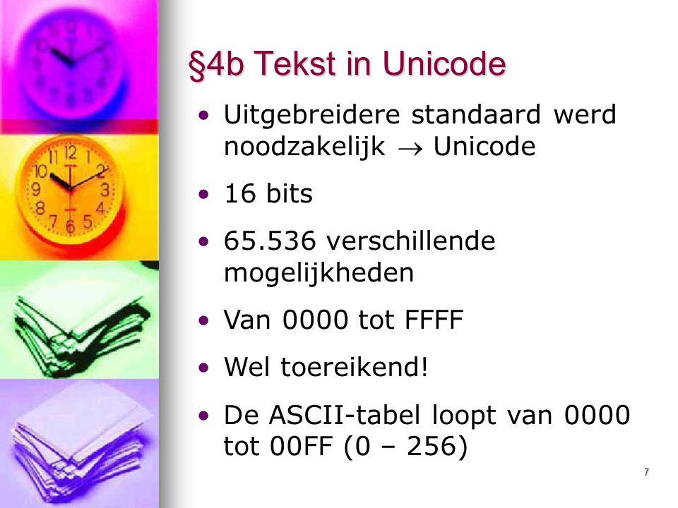 7 §4b Tekst in Unicode Uitgebreidere standaard werd noodzakelijk  Unicode 16 bits 65.536 verschillende mogelijkheden Van 0000 tot FFFF Wel toereikend