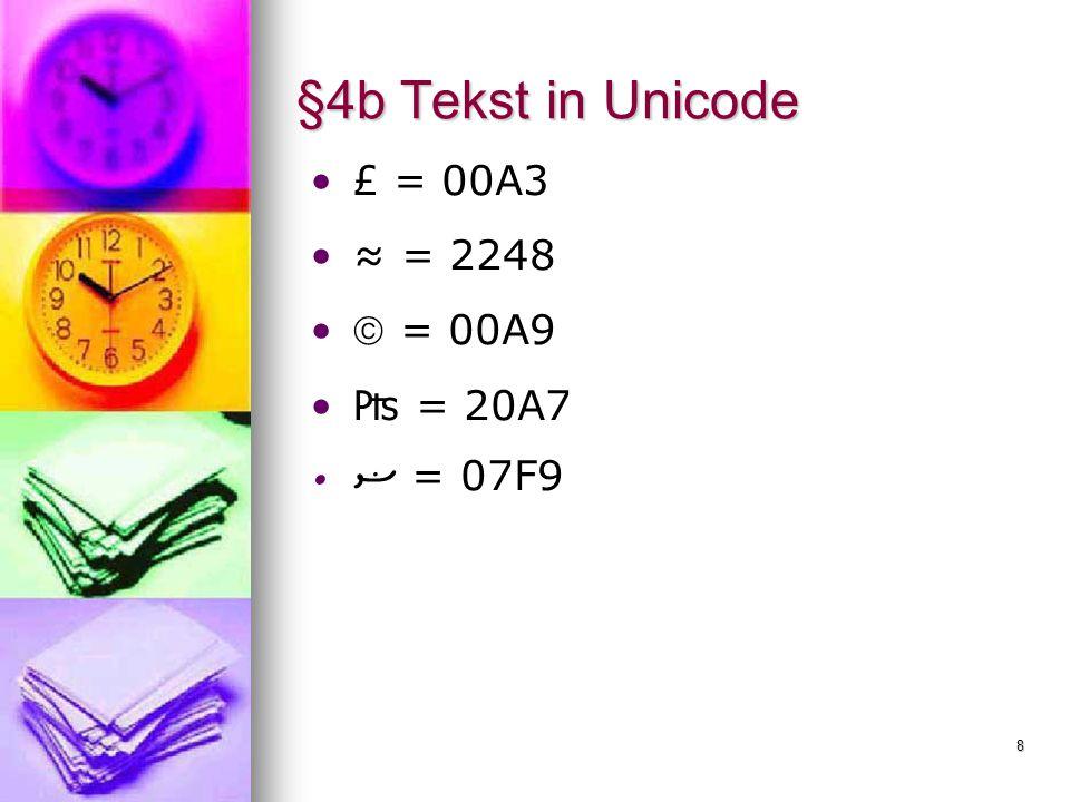 8 §4b Tekst in Unicode £ = 00A3 ≈ = 2248  = 00A9 ₧ = 20A7 ޟ = 07F9