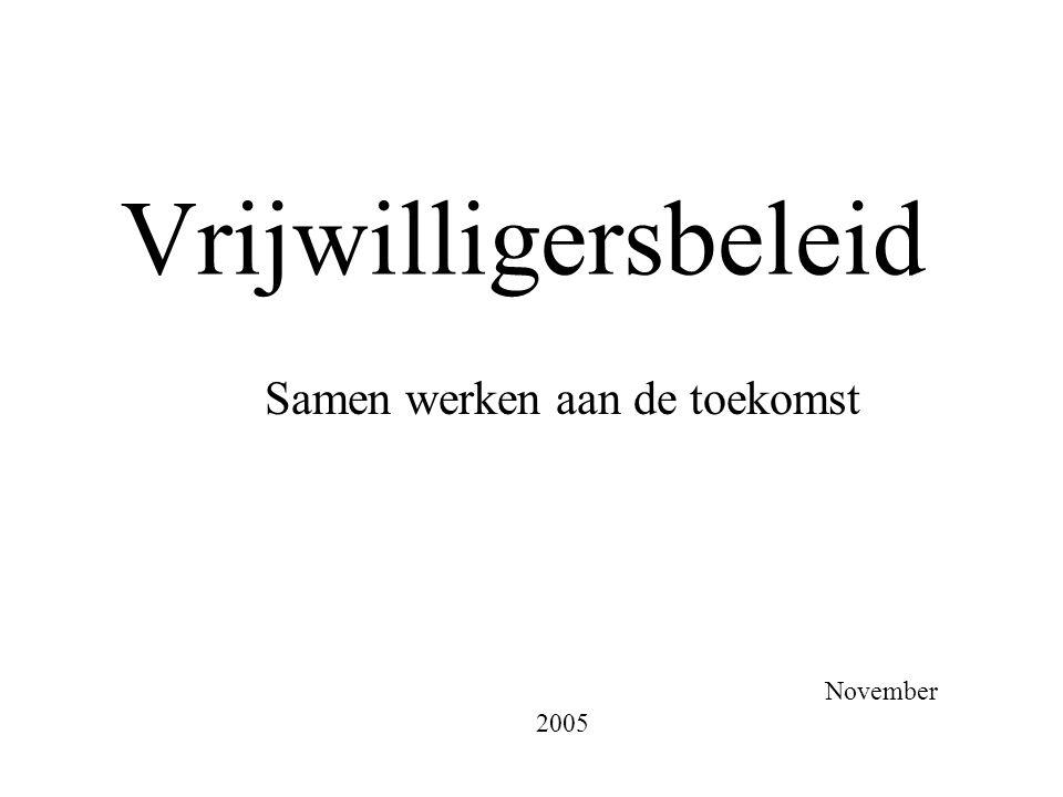 Vrijwilligersbeleid Samen werken aan de toekomst November 2005