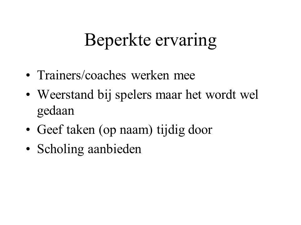 Beperkte ervaring Trainers/coaches werken mee Weerstand bij spelers maar het wordt wel gedaan Geef taken (op naam) tijdig door Scholing aanbieden
