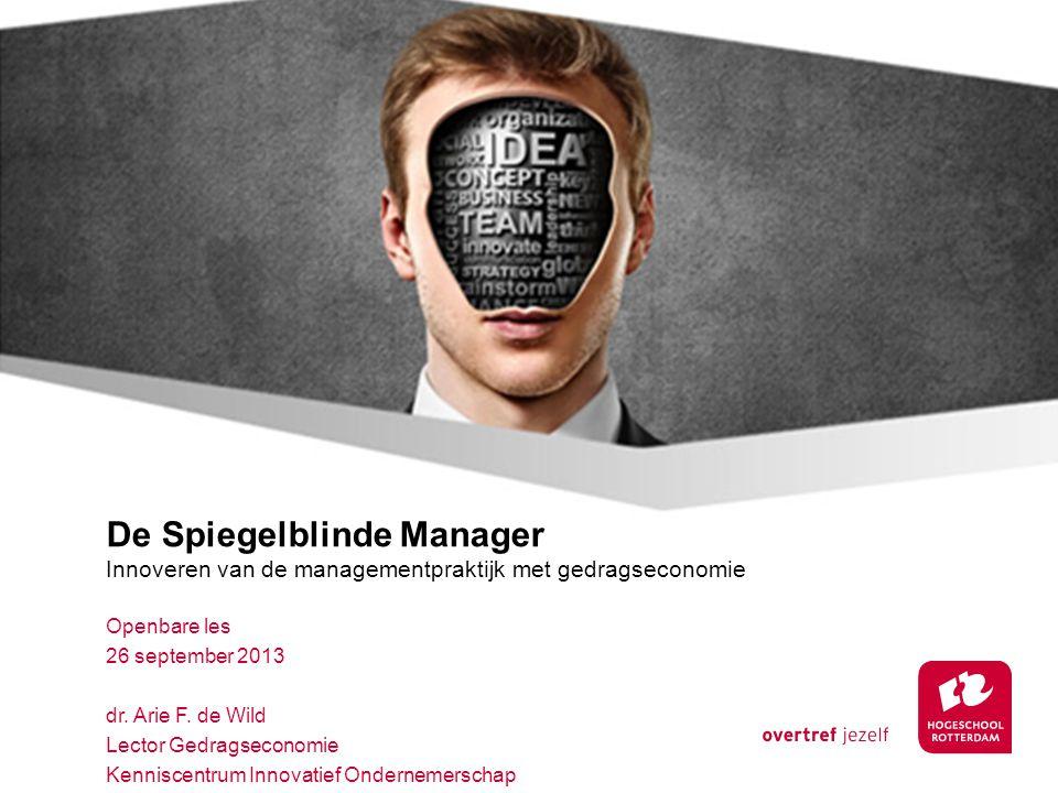 De Spiegelblinde Manager Innoveren van de managementpraktijk met gedragseconomie Openbare les 26 september 2013 dr.