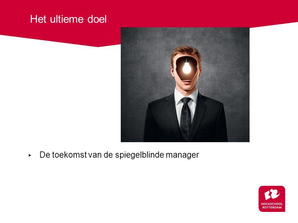 Het ultieme doel ▸ De toekomst van de spiegelblinde manager
