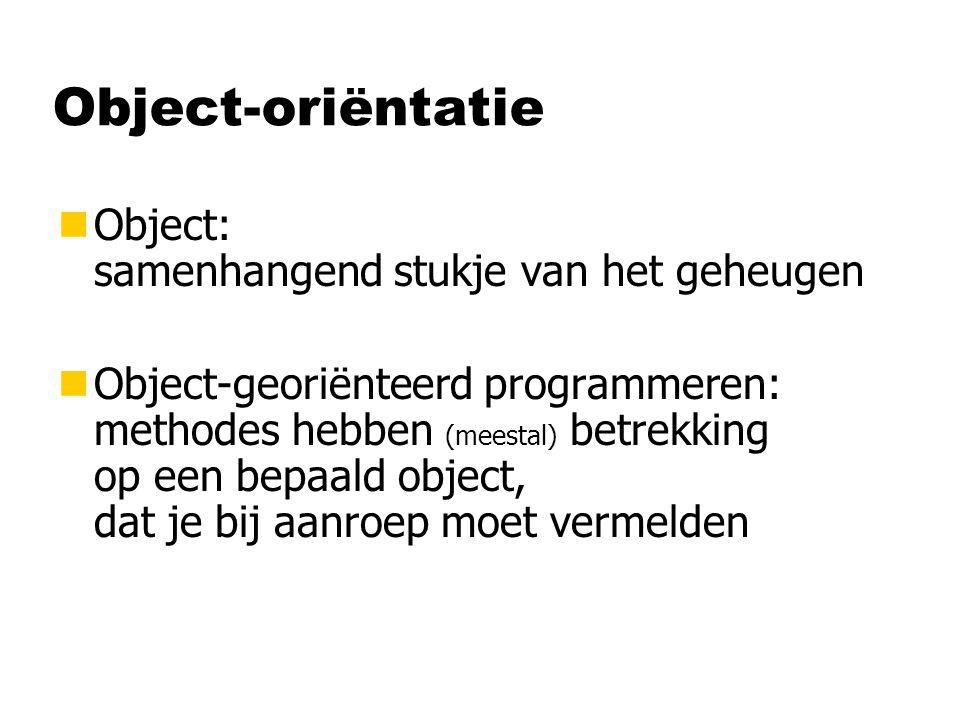 Object-oriëntatie nObject: samenhangend stukje van het geheugen nObject-georiënteerd programmeren: methodes hebben (meestal) betrekking op een bepaald object, dat je bij aanroep moet vermelden