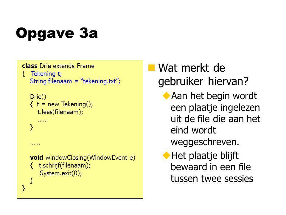 Opgave 3a n Wat merkt de gebruiker hiervan? uAan het begin wordt een plaatje ingelezen uit de file die aan het eind wordt weggeschreven. uHet plaatje