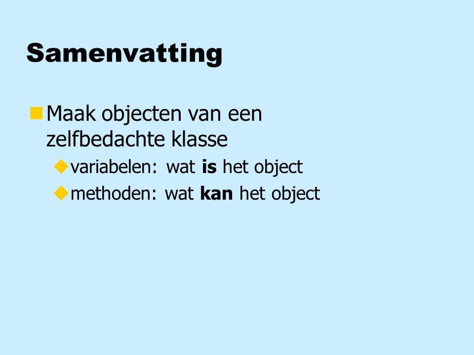 Samenvatting nMaak objecten van een zelfbedachte klasse uvariabelen: wat is het object umethoden: wat kan het object