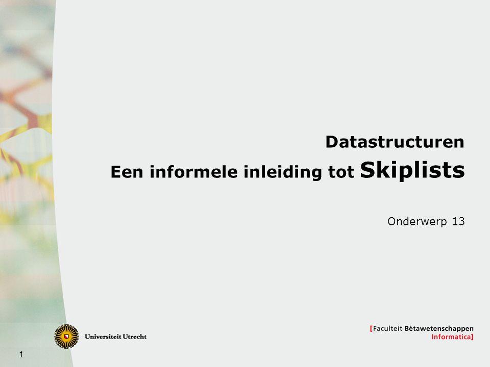 1 Datastructuren Een informele inleiding tot Skiplists Onderwerp 13
