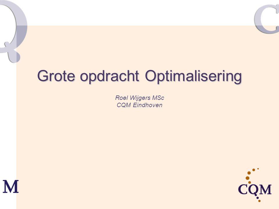 Grote opdracht Optimalisering Grote opdracht Optimalisering Roel Wijgers MSc CQM Eindhoven