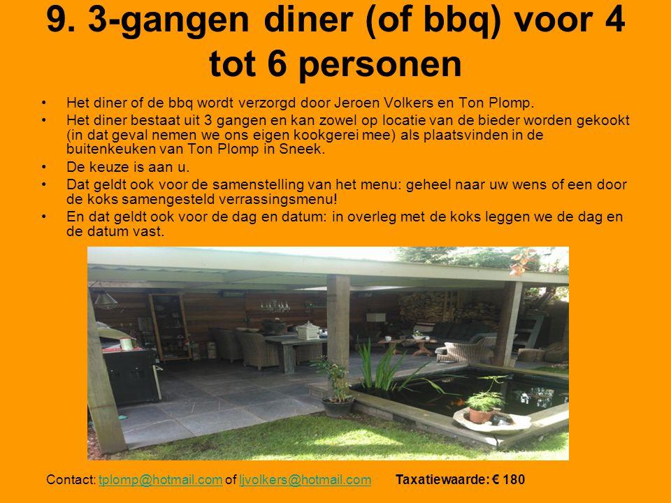 9. 3-gangen diner (of bbq) voor 4 tot 6 personen Het diner of de bbq wordt verzorgd door Jeroen Volkers en Ton Plomp. Het diner bestaat uit 3 gangen e