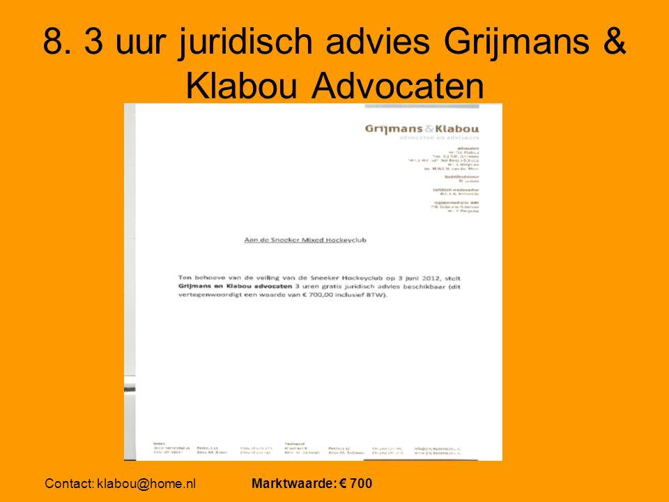 8. 3 uur juridisch advies Grijmans & Klabou Advocaten Contact: klabou@home.nl Marktwaarde: € 700