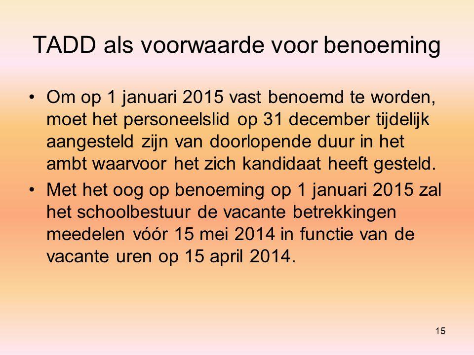 TADD als voorwaarde voor benoeming Om op 1 januari 2015 vast benoemd te worden, moet het personeelslid op 31 december tijdelijk aangesteld zijn van doorlopende duur in het ambt waarvoor het zich kandidaat heeft gesteld.