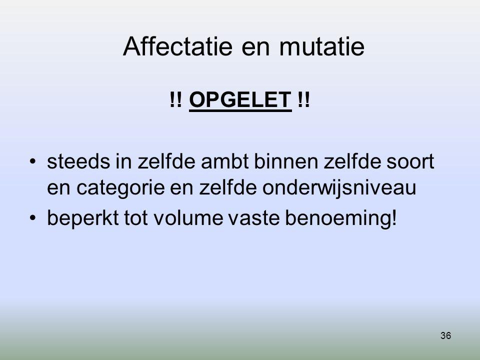 36 Affectatie en mutatie !.OPGELET !.