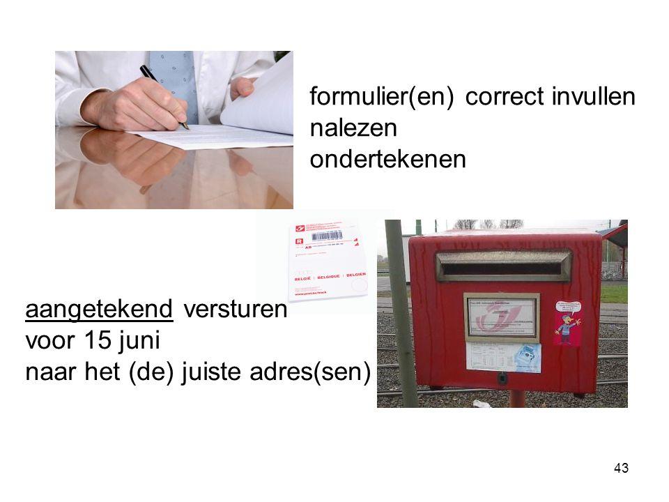 43 formulier(en) correct invullen nalezen ondertekenen aangetekend versturen voor 15 juni naar het (de) juiste adres(sen)