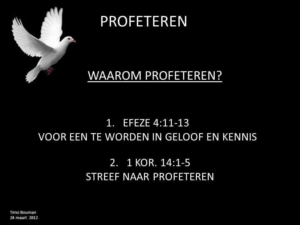 PROFETEREND Timo Bouman 24 maart 2012 WAT IS PROFETEREN? VOOR GOD SPREKEN GODS WOORDEN SPREKEN
