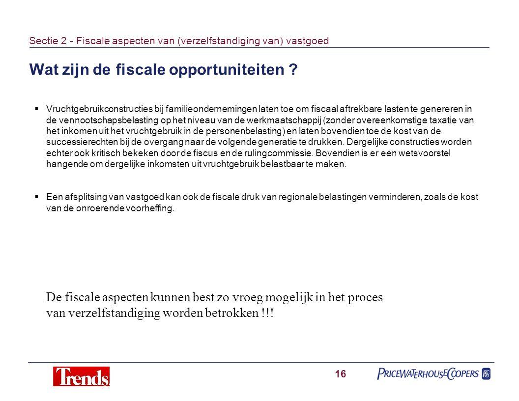 Wat zijn de fiscale opportuniteiten ? 16 Sectie 2 - Fiscale aspecten van (verzelfstandiging van) vastgoed  Vruchtgebruikconstructies bij familieonder