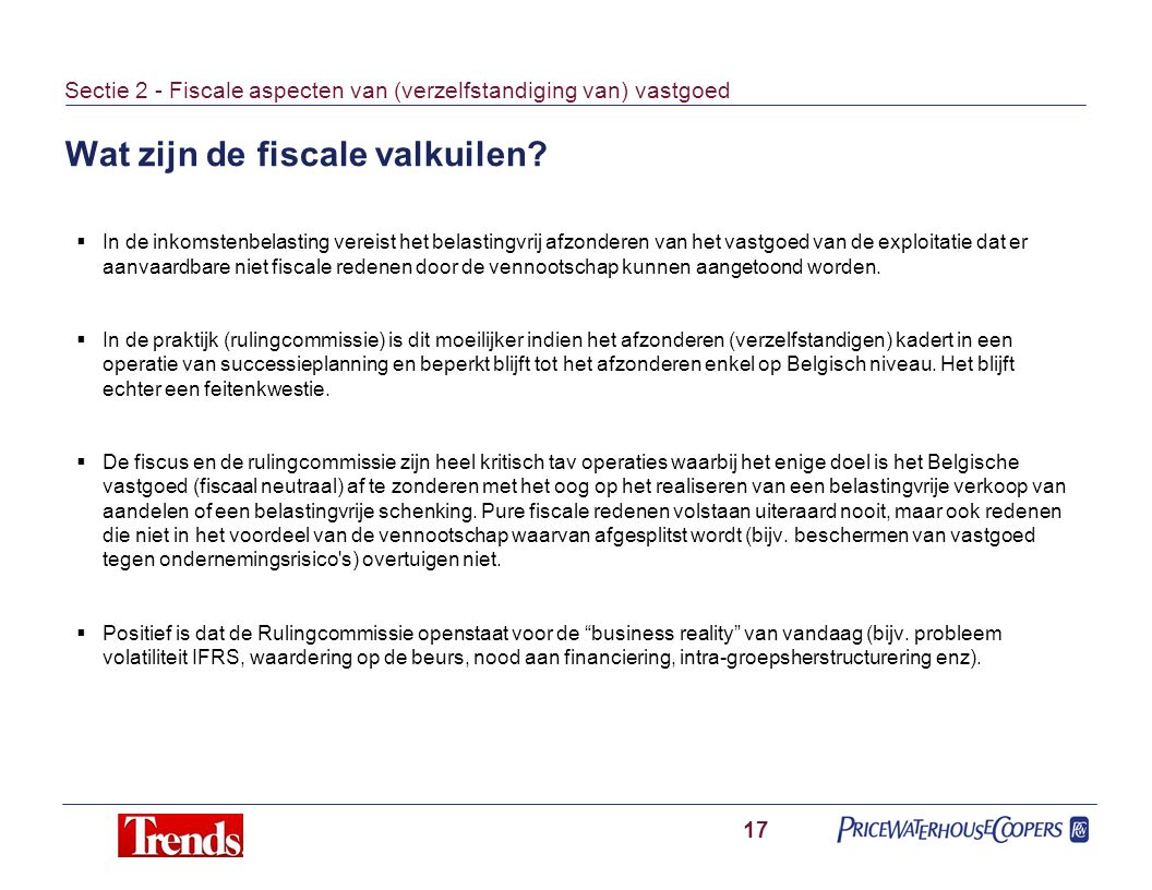 Wat zijn de fiscale valkuilen? 17 Sectie 2 - Fiscale aspecten van (verzelfstandiging van) vastgoed  In de inkomstenbelasting vereist het belastingvri