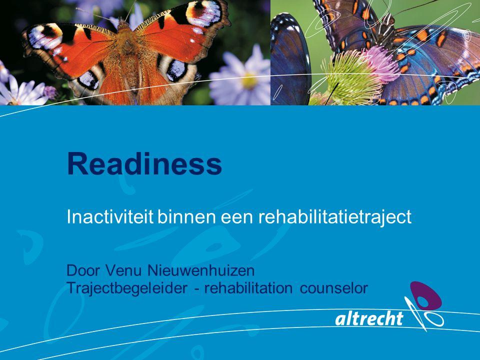 Readiness Inactiviteit binnen een rehabilitatietraject Door Venu Nieuwenhuizen Trajectbegeleider - rehabilitation counselor