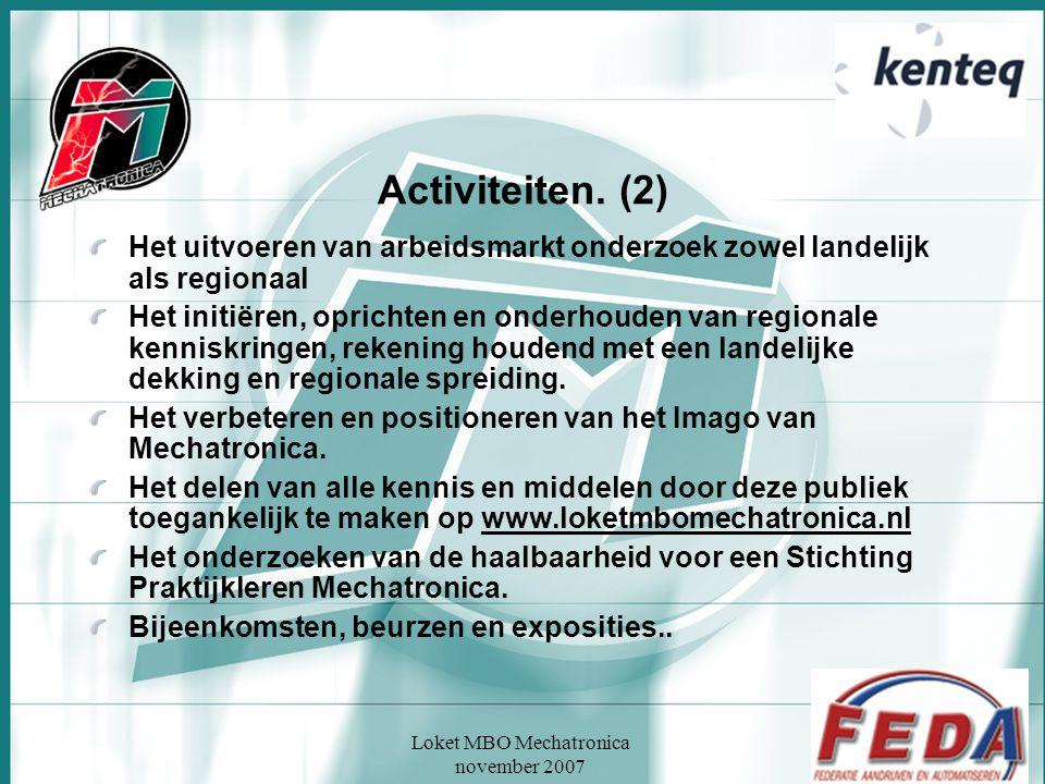 Loket MBO Mechatronica november 2007 Activiteiten. (2) Het uitvoeren van arbeidsmarkt onderzoek zowel landelijk als regionaal Het initiëren, oprichten