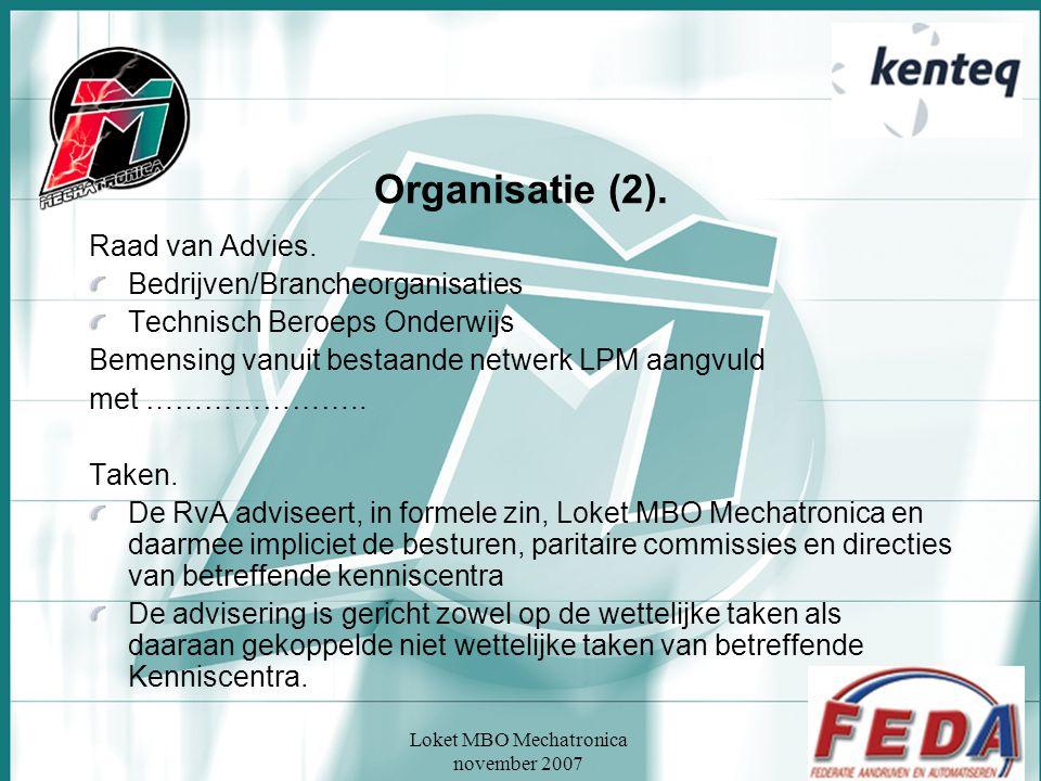 Loket MBO Mechatronica november 2007 Organisatie (2). Raad van Advies. Bedrijven/Brancheorganisaties Technisch Beroeps Onderwijs Bemensing vanuit best