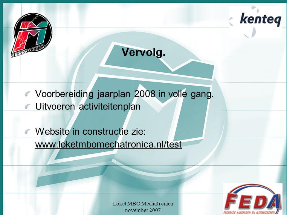 Loket MBO Mechatronica november 2007 Vervolg. Voorbereiding jaarplan 2008 in volle gang. Uitvoeren activiteitenplan Website in constructie zie: www.lo