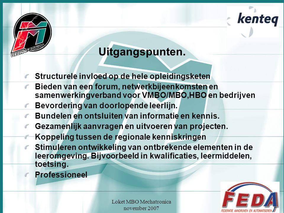 Loket MBO Mechatronica november 2007 Uitgangspunten. Structurele invloed op de hele opleidingsketen Bieden van een forum, netwerkbijeenkomsten en same