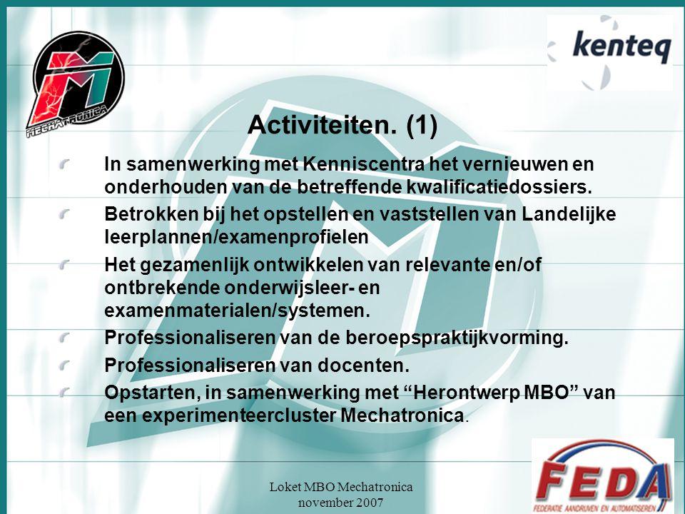 Loket MBO Mechatronica november 2007 Activiteiten. (1) In samenwerking met Kenniscentra het vernieuwen en onderhouden van de betreffende kwalificatied