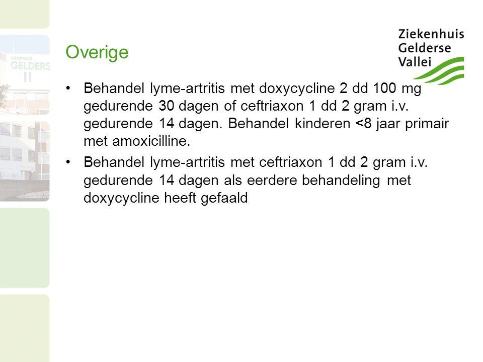 Overige Behandel lyme-artritis met doxycycline 2 dd 100 mg gedurende 30 dagen of ceftriaxon 1 dd 2 gram i.v.