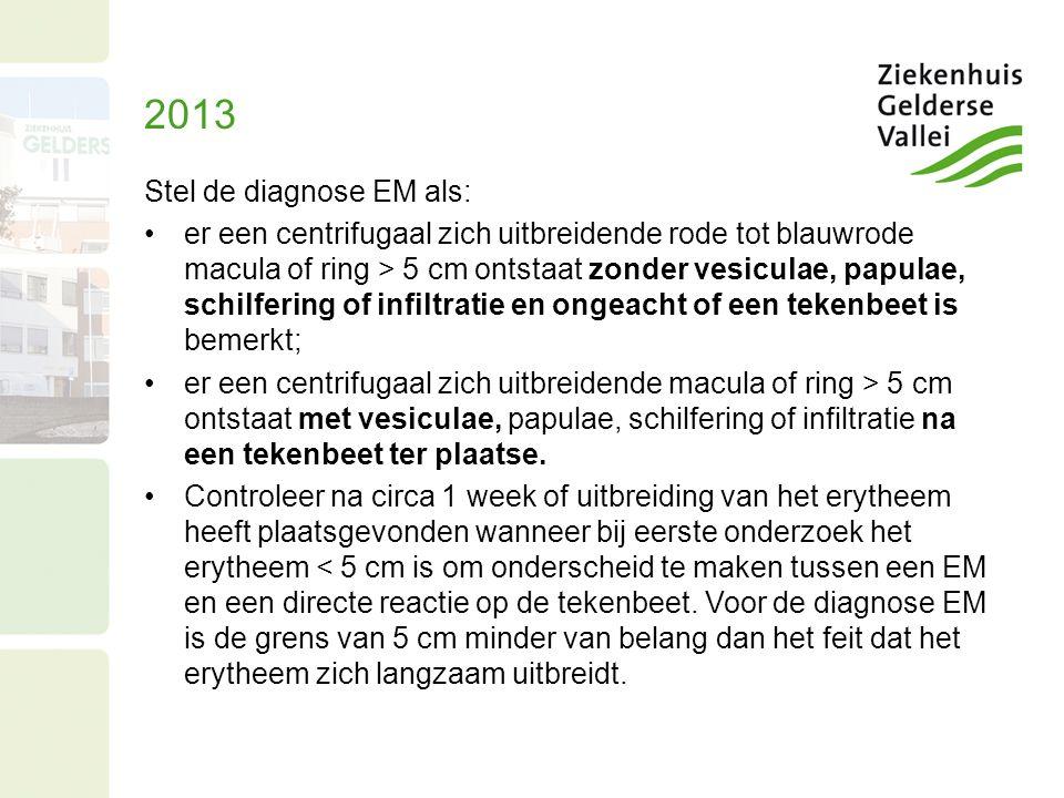 Stel de diagnose EM als: er een centrifugaal zich uitbreidende rode tot blauwrode macula of ring > 5 cm ontstaat zonder vesiculae, papulae, schilferin