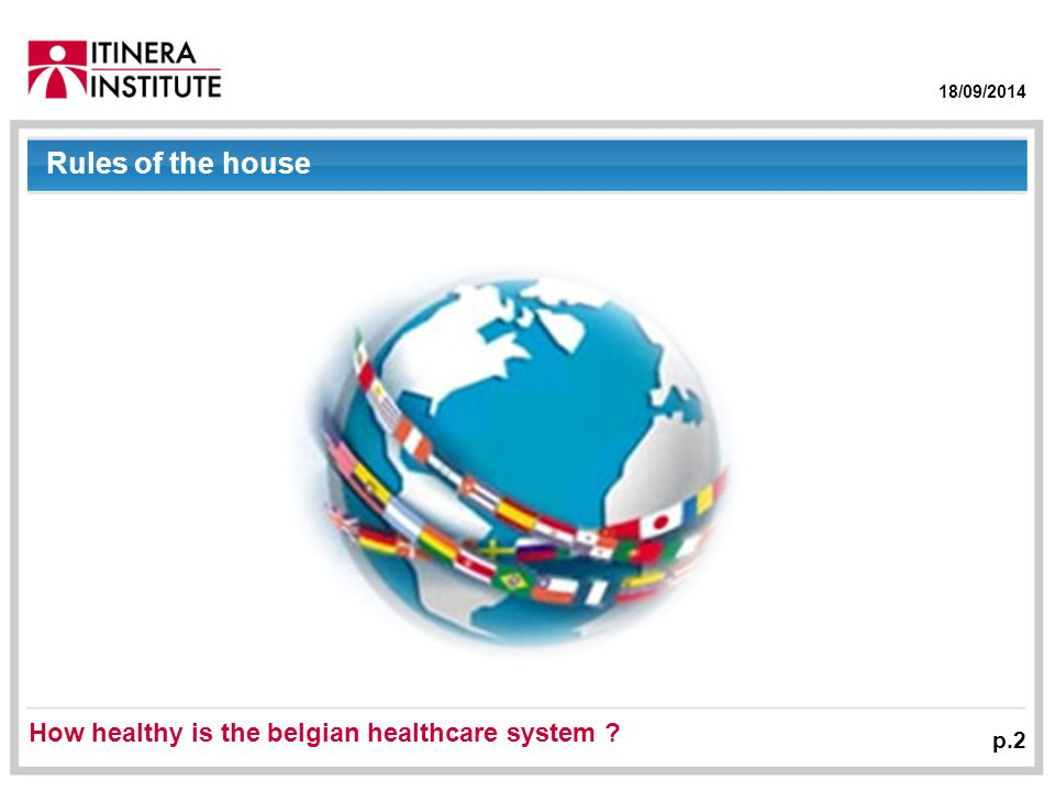 18/09/2014 p.2 Rules of the house How healthy is the belgian healthcare system ?