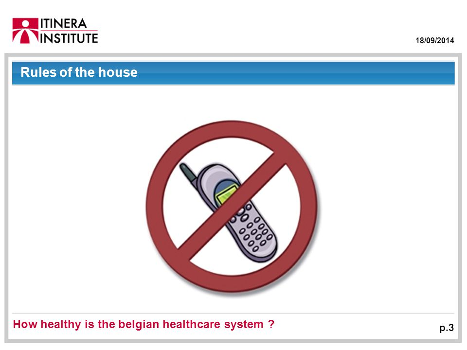 18/09/2014 p.3 Rules of the house How healthy is the belgian healthcare system