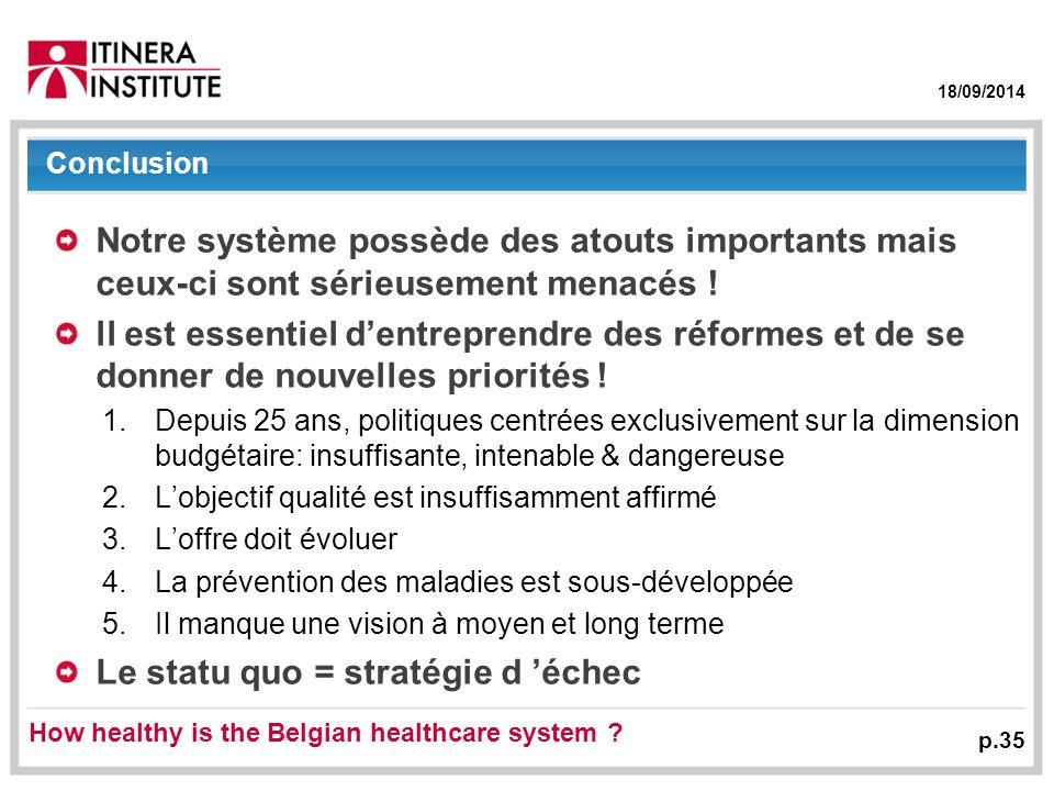 18/09/2014 p.35 Conclusion Notre système possède des atouts importants mais ceux-ci sont sérieusement menacés .