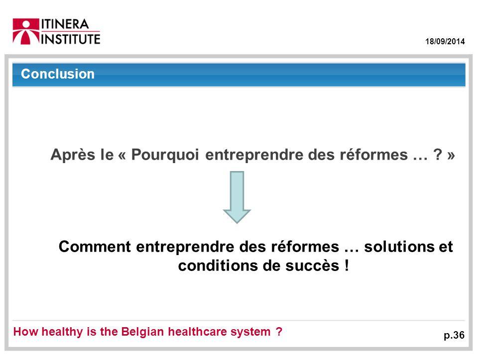 18/09/2014 p.36 Conclusion Après le « Pourquoi entreprendre des réformes … .